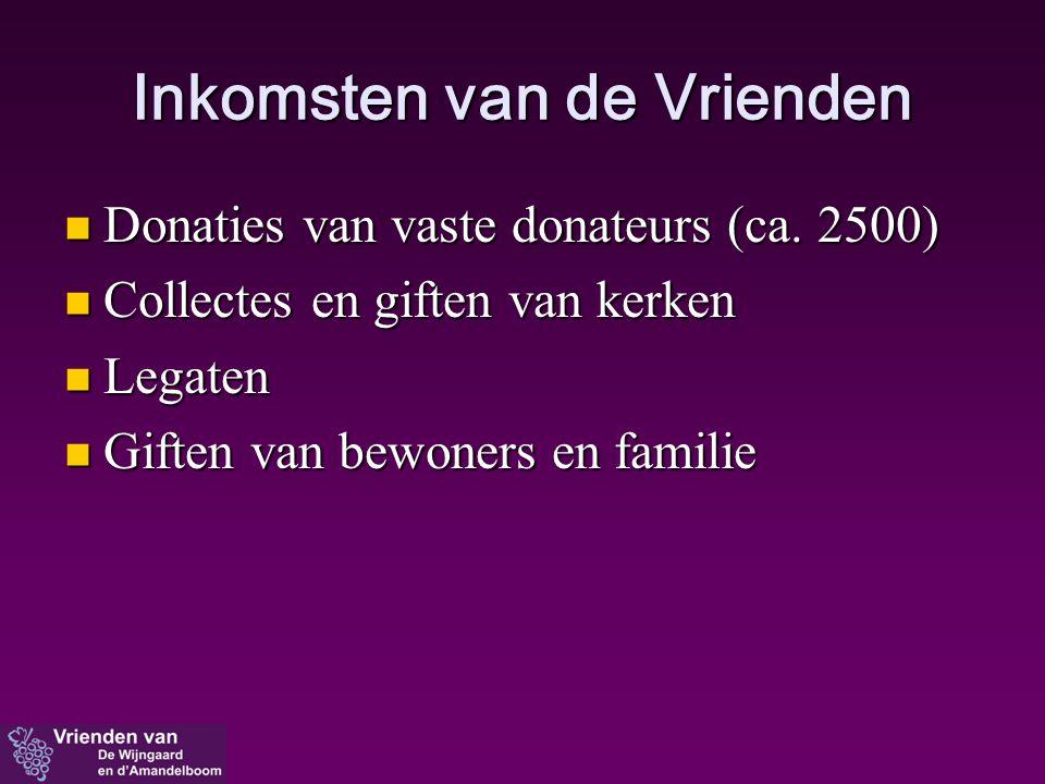 Inkomsten van de Vrienden  Donaties van vaste donateurs (ca. 2500)  Collectes en giften van kerken  Legaten  Giften van bewoners en familie