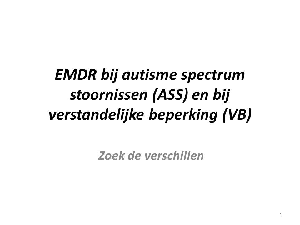 1 EMDR bij autisme spectrum stoornissen (ASS) en bij verstandelijke beperking (VB) Zoek de verschillen