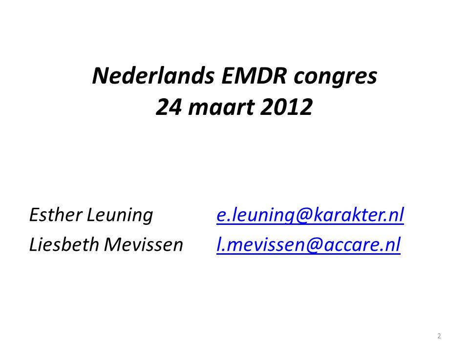 2 Nederlands EMDR congres 24 maart 2012 Esther Leuning e.leuning@karakter.nle.leuning@karakter.nl Liesbeth Mevissenl.mevissen@accare.nll.mevissen@acca