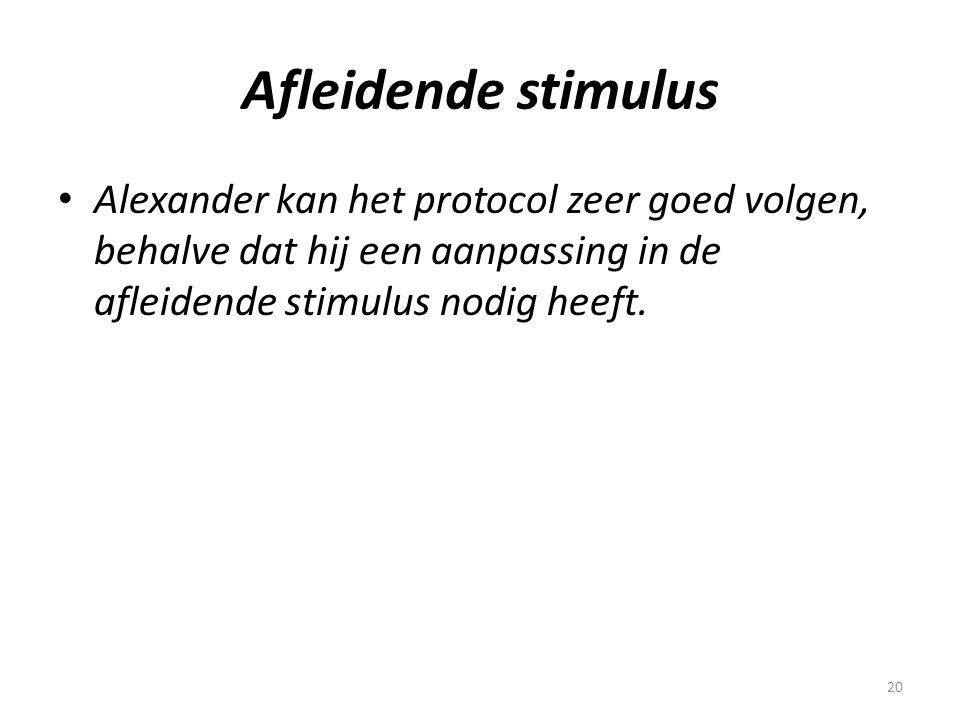 20 Afleidende stimulus • Alexander kan het protocol zeer goed volgen, behalve dat hij een aanpassing in de afleidende stimulus nodig heeft.