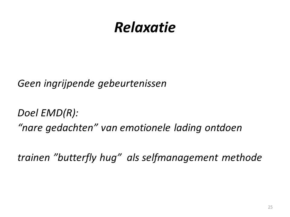 """25 Relaxatie Geen ingrijpende gebeurtenissen Doel EMD(R): """"nare gedachten"""" van emotionele lading ontdoen trainen """"butterfly hug"""" als selfmanagement me"""