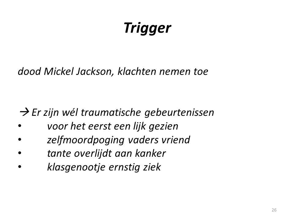 26 Trigger dood Mickel Jackson, klachten nemen toe  Er zijn wél traumatische gebeurtenissen • voor het eerst een lijk gezien • zelfmoordpoging vaders