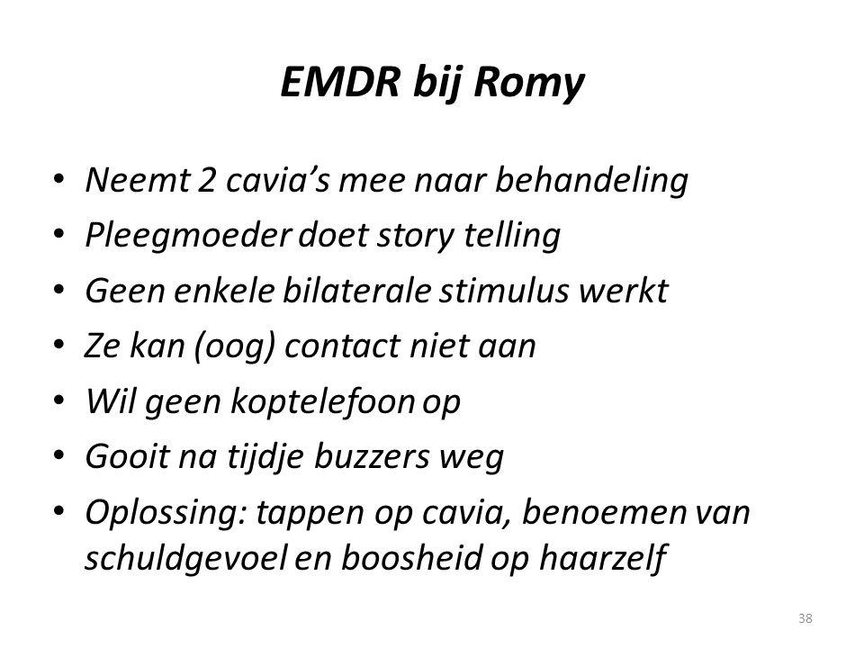 38 EMDR bij Romy • Neemt 2 cavia's mee naar behandeling • Pleegmoeder doet story telling • Geen enkele bilaterale stimulus werkt • Ze kan (oog) contac