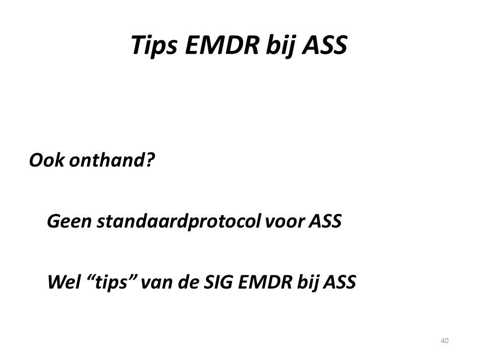 """40 Tips EMDR bij ASS Ook onthand? Geen standaardprotocol voor ASS Wel """"tips"""" van de SIG EMDR bij ASS"""