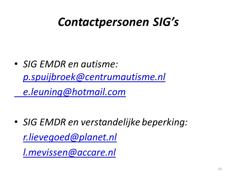 41 Contactpersonen SIG's • SIG EMDR en autisme: p.spuijbroek@centrumautisme.nl p.spuijbroek@centrumautisme.nl e.leuning@hotmail.com • SIG EMDR en vers