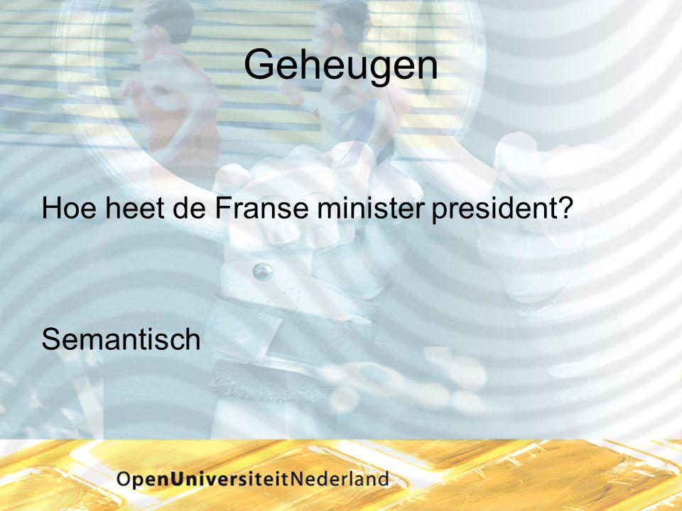 Geheugen Hoe heet de Franse minister president? Semantisch