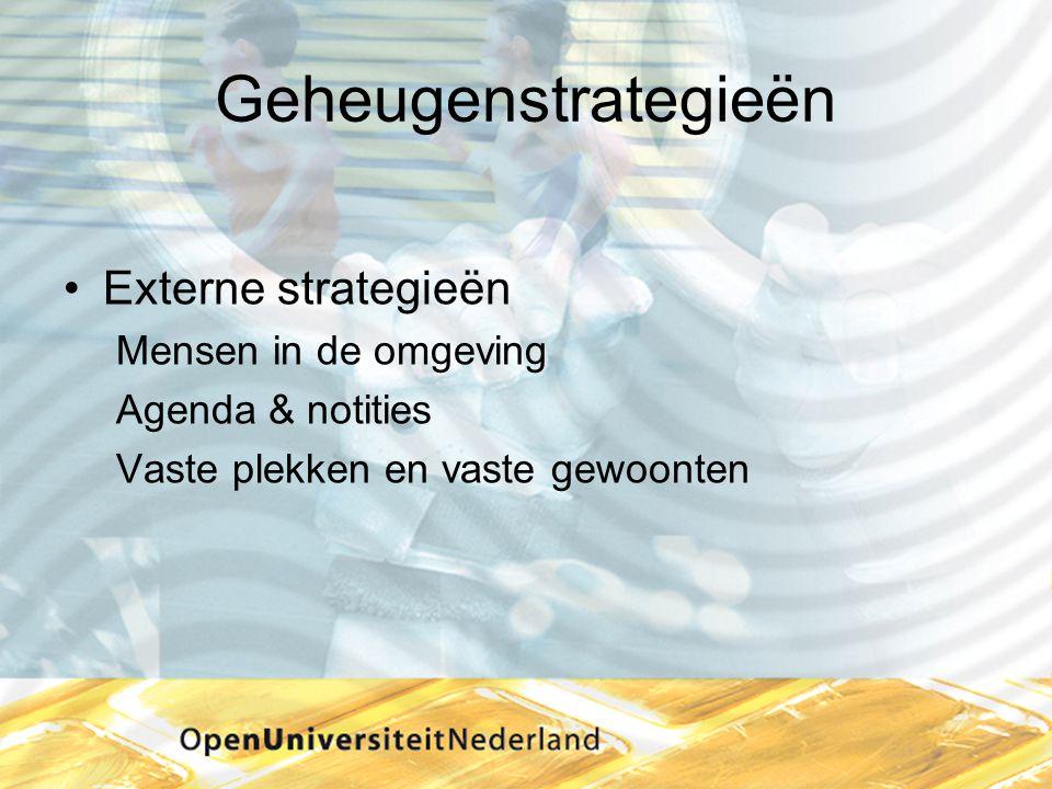 Geheugenstrategieën •Externe strategieën Mensen in de omgeving Agenda & notities Vaste plekken en vaste gewoonten