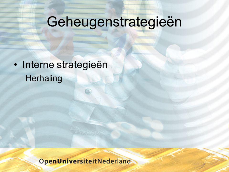 Geheugenstrategieën •Interne strategieën Herhaling