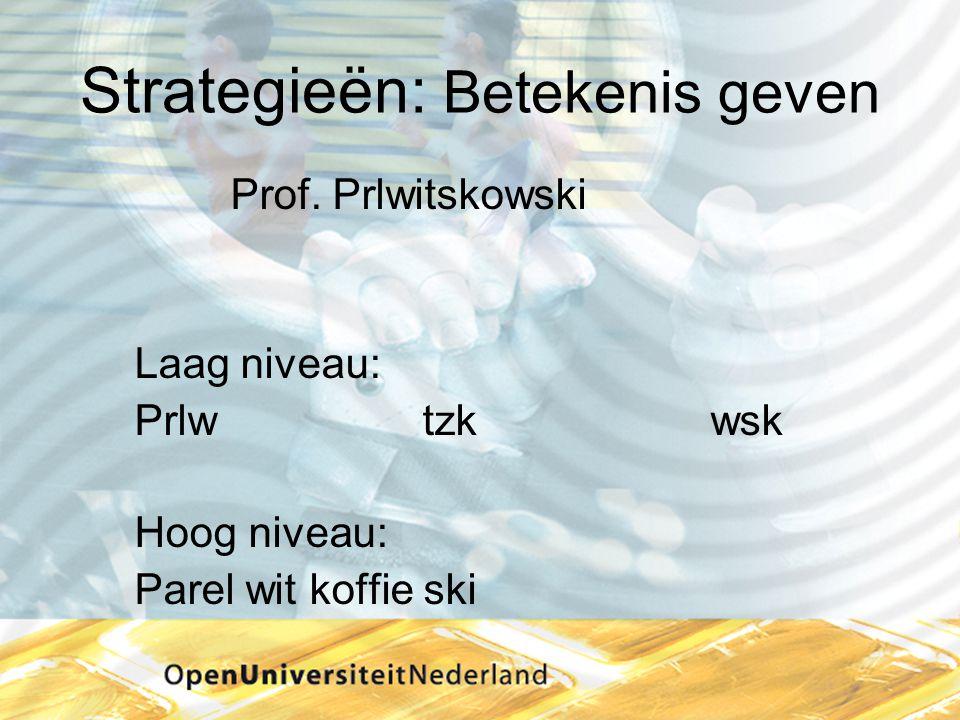 Strategieën: Betekenis geven Prof. Prlwitskowski Laag niveau: Prlwtzkwsk Hoog niveau: Parel wit koffie ski