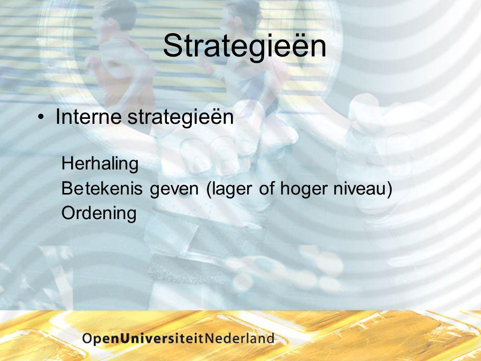 Strategieën •Interne strategieën Herhaling Betekenis geven (lager of hoger niveau) Ordening