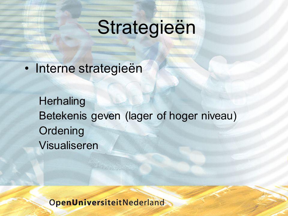 Strategieën •Interne strategieën Herhaling Betekenis geven (lager of hoger niveau) Ordening Visualiseren
