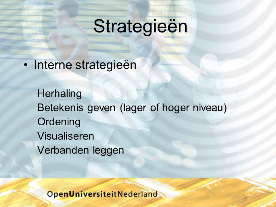 Strategieën •Interne strategieën Herhaling Betekenis geven (lager of hoger niveau) Ordening Visualiseren Verbanden leggen