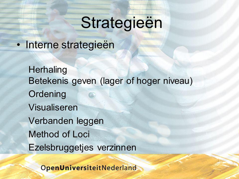 Strategieën •Interne strategieën Herhaling Betekenis geven (lager of hoger niveau) Ordening Visualiseren Verbanden leggen Method of Loci Ezelsbruggetj