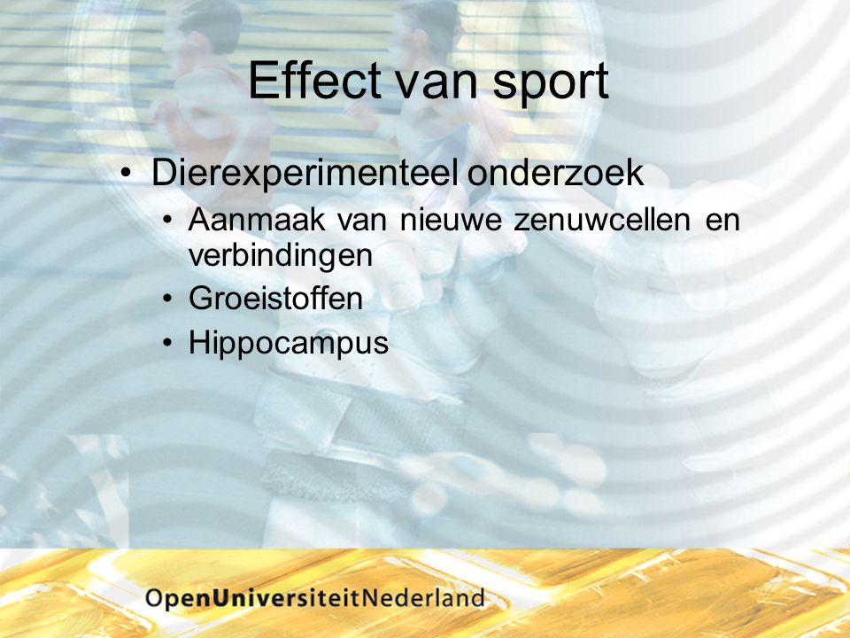 Effect van sport •Dierexperimenteel onderzoek •Aanmaak van nieuwe zenuwcellen en verbindingen •Groeistoffen •Hippocampus