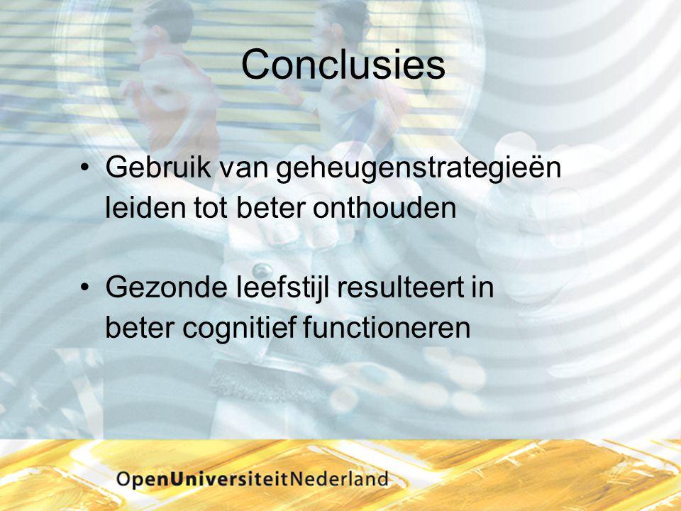 Conclusies •Gebruik van geheugenstrategieën leiden tot beter onthouden •Gezonde leefstijl resulteert in beter cognitief functioneren