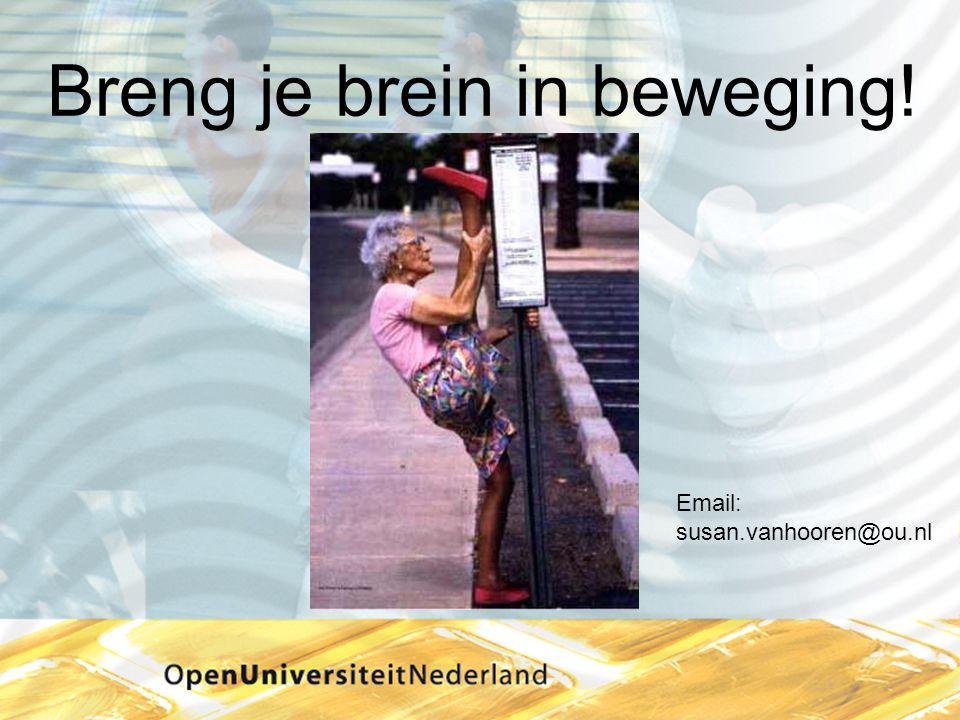 Breng je brein in beweging! Email: susan.vanhooren@ou.nl