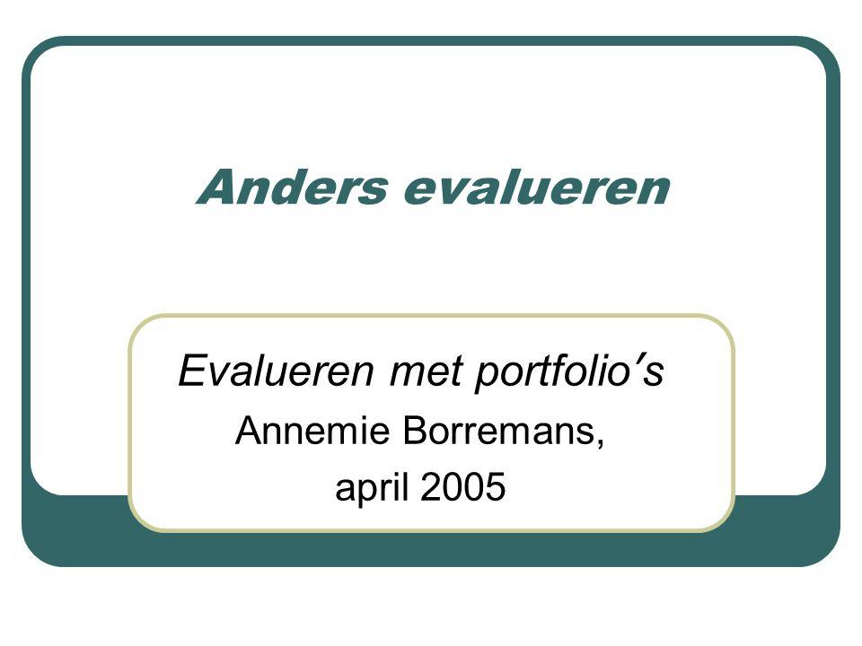 Anders evalueren Evalueren met portfolio ' s Annemie Borremans, april 2005
