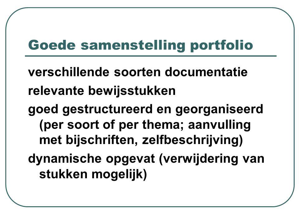 Goede samenstelling portfolio verschillende soorten documentatie relevante bewijsstukken goed gestructureerd en georganiseerd (per soort of per thema; aanvulling met bijschriften, zelfbeschrijving) dynamische opgevat (verwijdering van stukken mogelijk)