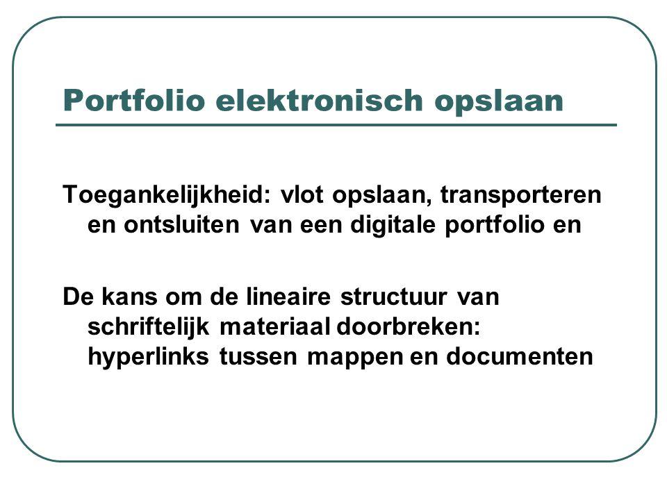 Portfolio elektronisch opslaan Toegankelijkheid: vlot opslaan, transporteren en ontsluiten van een digitale portfolio en De kans om de lineaire structuur van schriftelijk materiaal doorbreken: hyperlinks tussen mappen en documenten