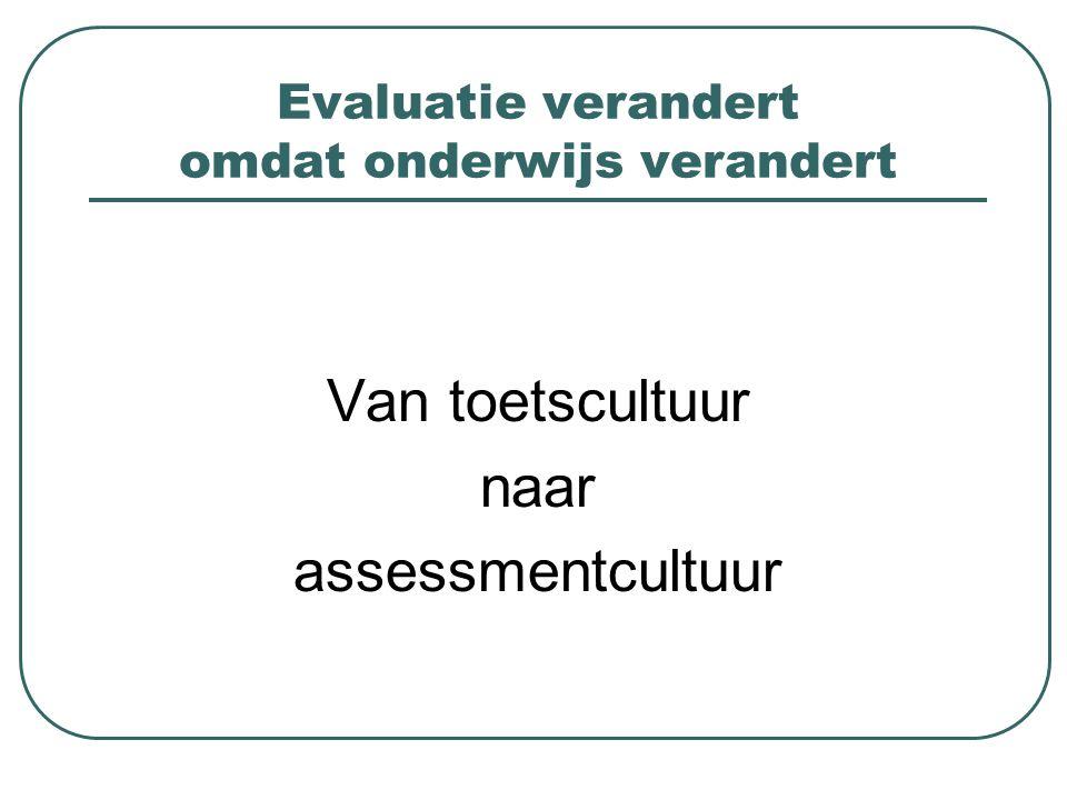 Evaluatie verandert omdat onderwijs verandert Van toetscultuur naar assessmentcultuur