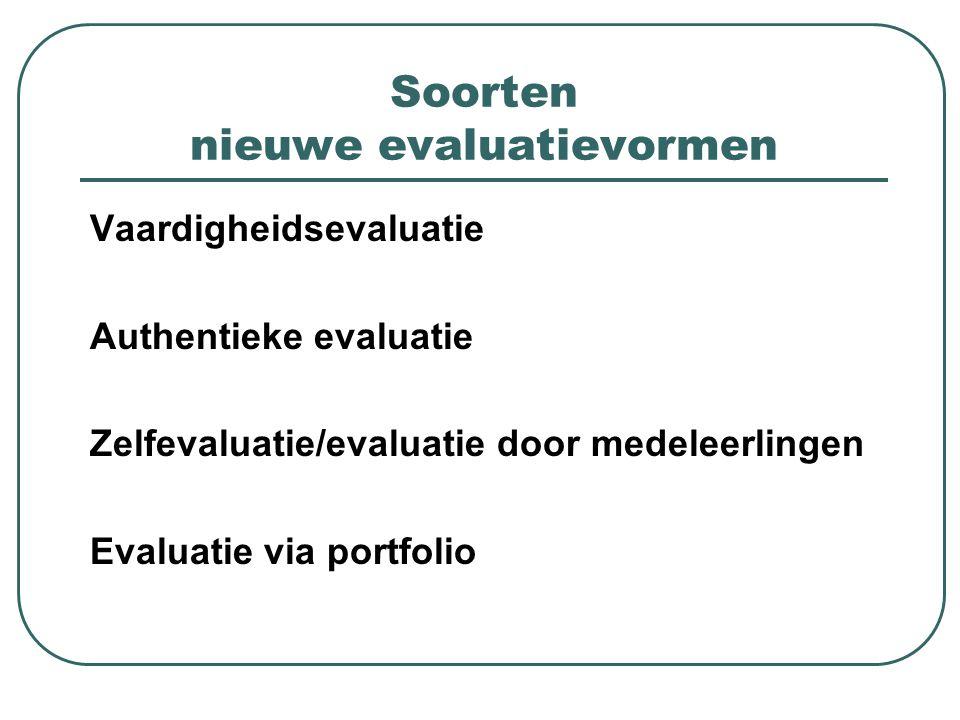 Soorten nieuwe evaluatievormen Vaardigheidsevaluatie Authentieke evaluatie Zelfevaluatie/evaluatie door medeleerlingen Evaluatie via portfolio