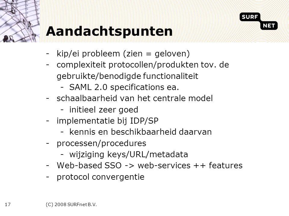 (C) 2008 SURFnet B.V.17 Aandachtspunten -kip/ei probleem (zien = geloven) -complexiteit protocollen/produkten tov.