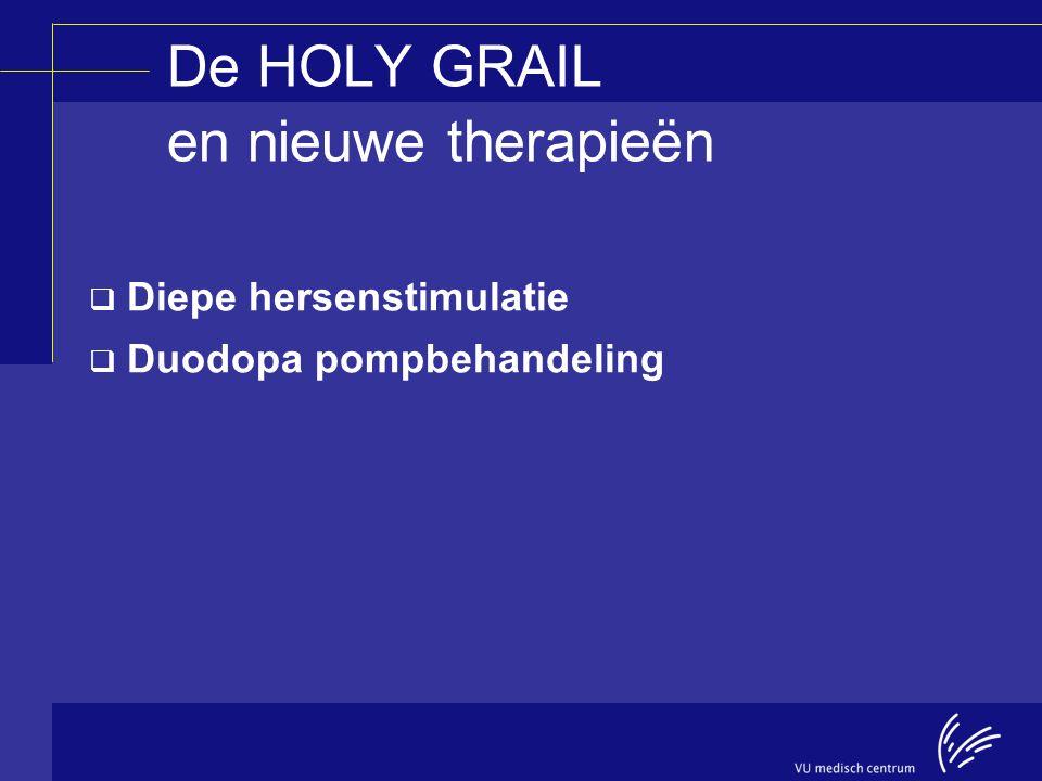 De HOLY GRAIL en nieuwe therapieën  Diepe hersenstimulatie  Duodopa pompbehandeling