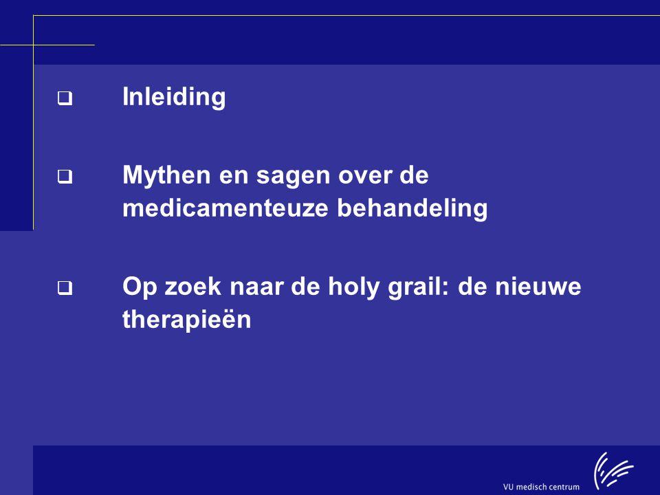  Inleiding  Mythen en sagen over de medicamenteuze behandeling  Op zoek naar de holy grail: de nieuwe therapieën