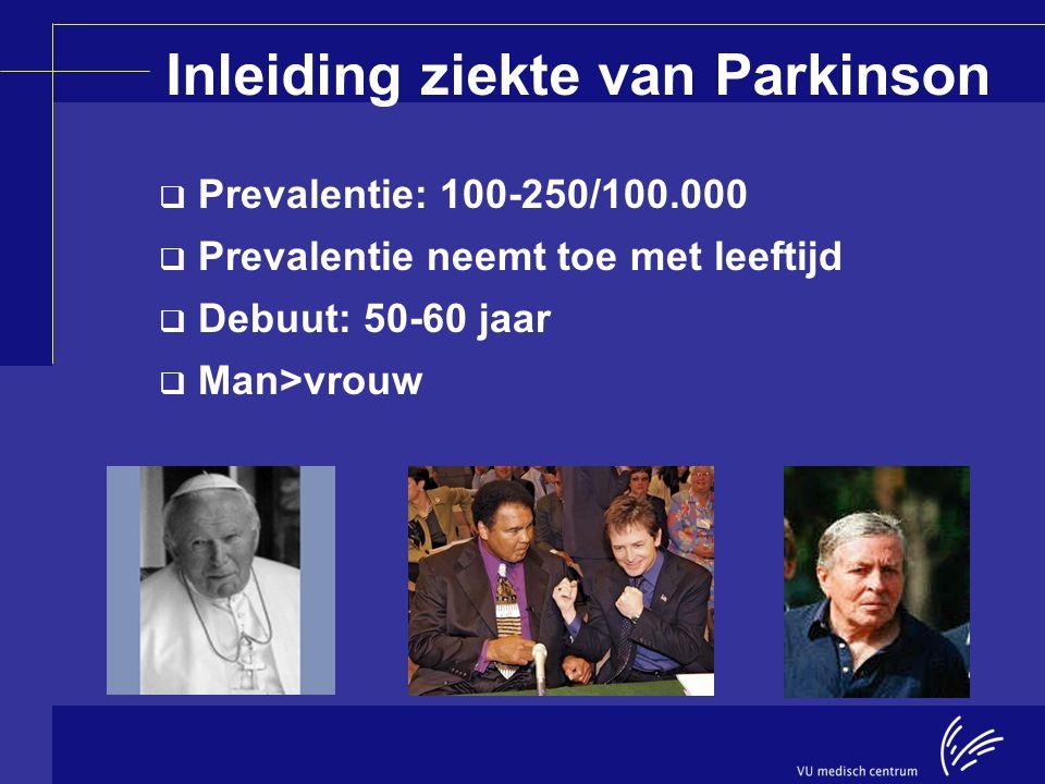 Inleiding ziekte van Parkinson  Prevalentie: 100-250/100.000  Prevalentie neemt toe met leeftijd  Debuut: 50-60 jaar  Man>vrouw