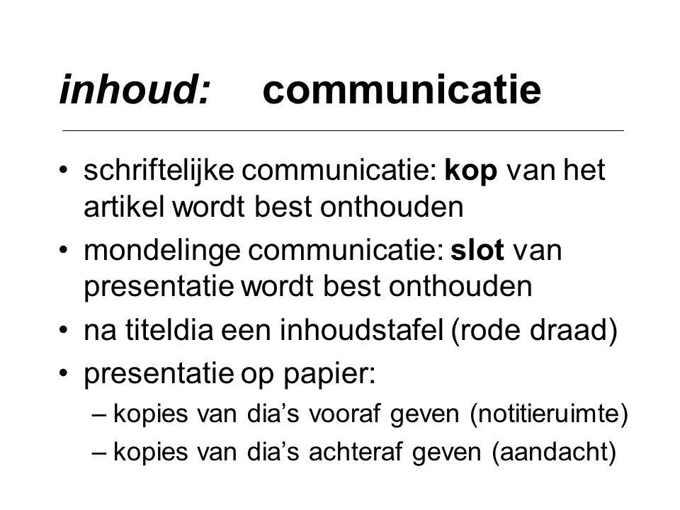 inhoud: communicatie •schriftelijke communicatie: kop van het artikel wordt best onthouden •mondelinge communicatie: slot van presentatie wordt best o