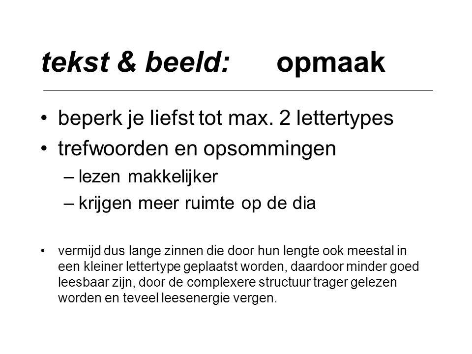 tekst & beeld: opmaak •beperk je liefst tot max. 2 lettertypes •trefwoorden en opsommingen –lezen makkelijker –krijgen meer ruimte op de dia •vermijd