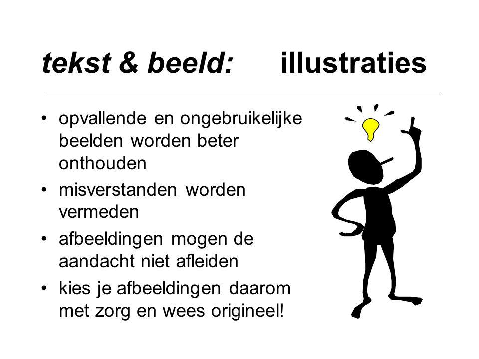 tekst & beeld: illustraties •opvallende en ongebruikelijke beelden worden beter onthouden •misverstanden worden vermeden •afbeeldingen mogen de aandac
