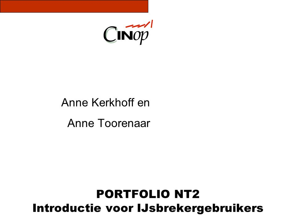 Introductie Portfolio NT2 Anne Kerkhoff en Anne Toorenaar 073-6 800 800 Akerkhoff@cinop.nl Atoorenaar@cinop.nll Pettelaarpark 1 5200BP 's-Hertogenbosch Postbus 1585 www.cinop.nl