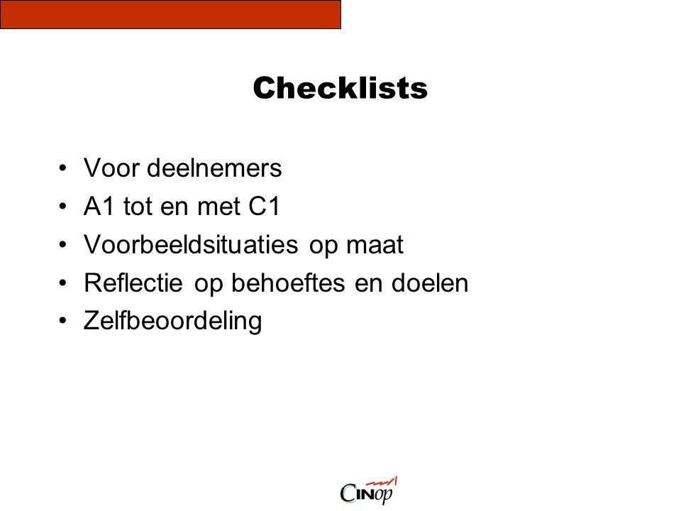 Checklists •Voor deelnemers •A1 tot en met C1 •Voorbeeldsituaties op maat •Reflectie op behoeftes en doelen •Zelfbeoordeling