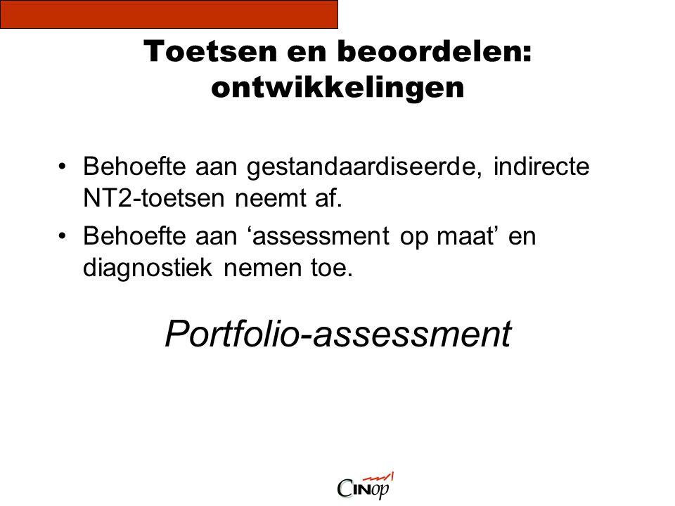 Toetsen en beoordelen: ontwikkelingen •Behoefte aan gestandaardiseerde, indirecte NT2-toetsen neemt af. •Behoefte aan 'assessment op maat' en diagnost