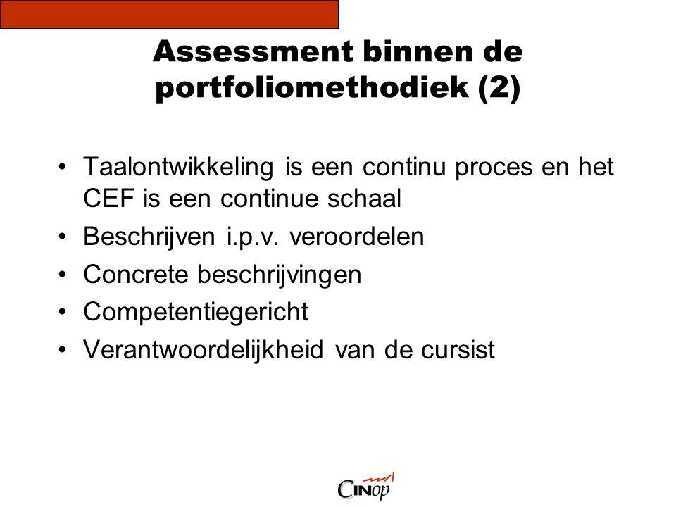 Assessment binnen de portfoliomethodiek (2) •Taalontwikkeling is een continu proces en het CEF is een continue schaal •Beschrijven i.p.v. veroordelen