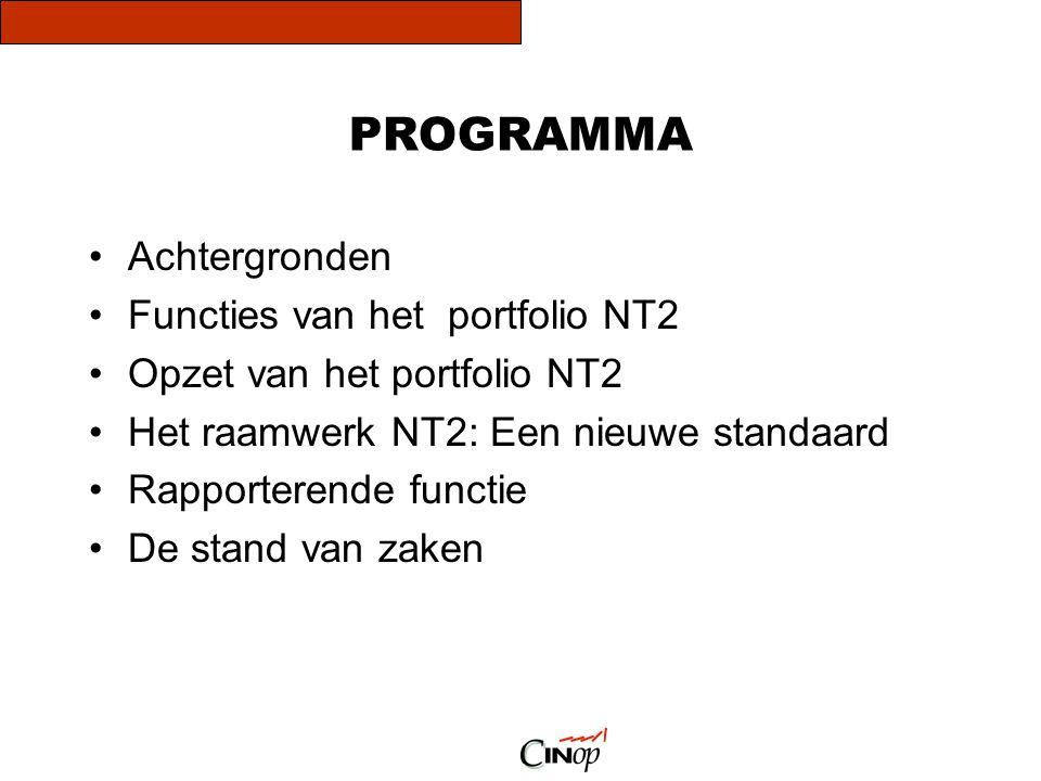 PROGRAMMA •Achtergronden •Functies van het portfolio NT2 •Opzet van het portfolio NT2 •Het raamwerk NT2: Een nieuwe standaard •Rapporterende functie •