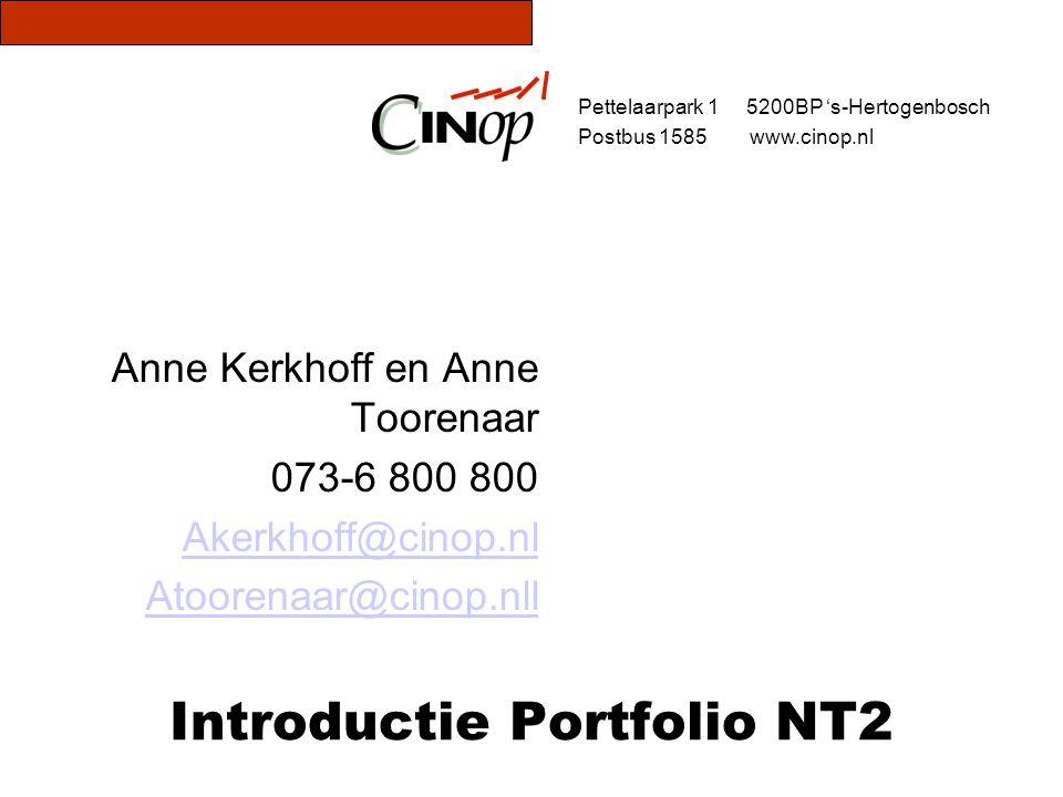 Introductie Portfolio NT2 Anne Kerkhoff en Anne Toorenaar 073-6 800 800 Akerkhoff@cinop.nl Atoorenaar@cinop.nll Pettelaarpark 1 5200BP 's-Hertogenbosc