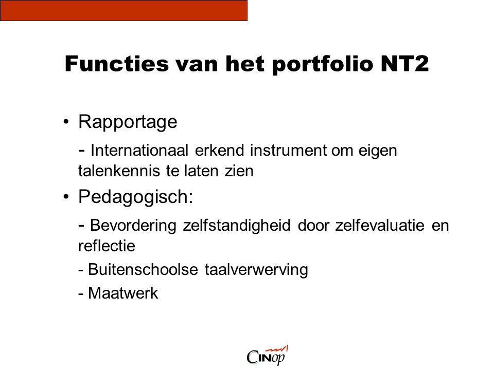 Functies van het portfolio NT2 •Rapportage - Internationaal erkend instrument om eigen talenkennis te laten zien •Pedagogisch: - Bevordering zelfstand