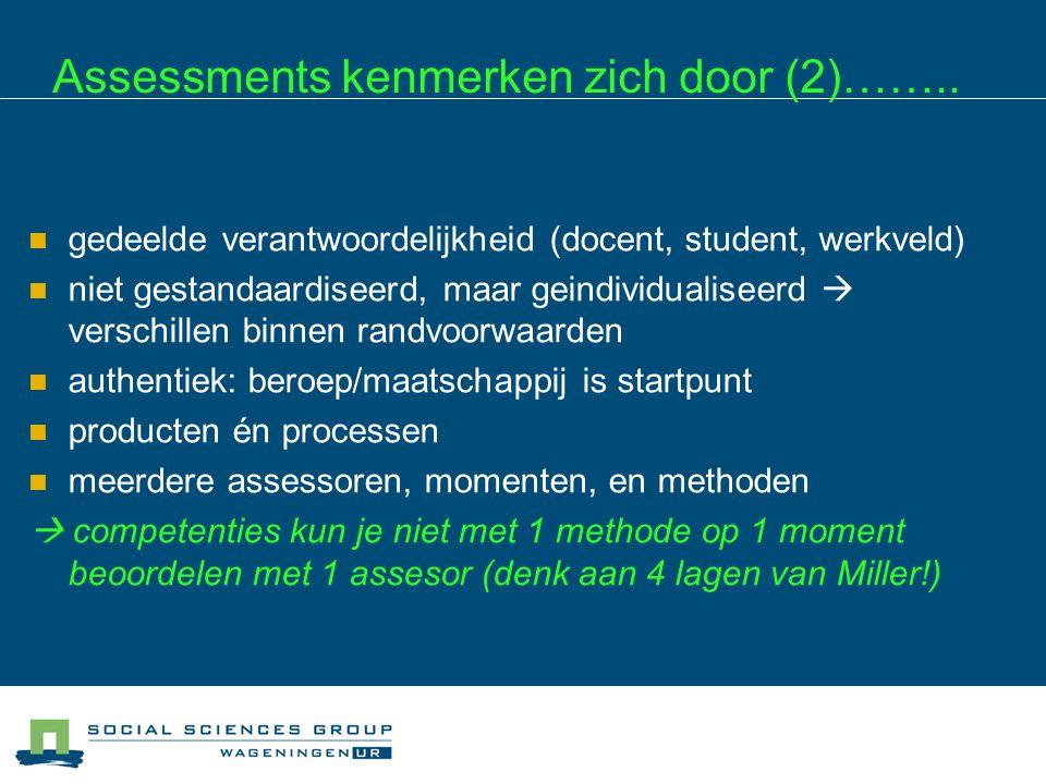 Assessments kenmerken zich door (2)……..  gedeelde verantwoordelijkheid (docent, student, werkveld)  niet gestandaardiseerd, maar geindividualiseerd