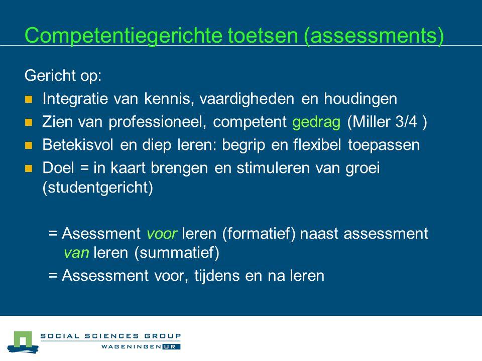 Competentiegerichte toetsen (assessments) Gericht op:  Integratie van kennis, vaardigheden en houdingen  Zien van professioneel, competent gedrag (M