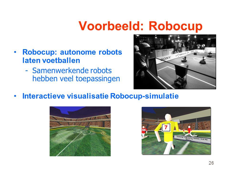 26 Voorbeeld: Robocup •Robocup: autonome robots laten voetballen -Samenwerkende robots hebben veel toepassingen •Interactieve visualisatie Robocup-simulatie