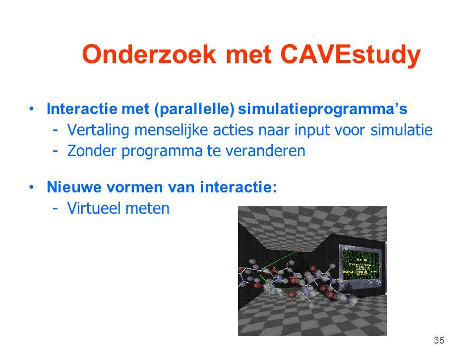 35 Onderzoek met CAVEstudy •Interactie met (parallelle) simulatieprogramma's -Vertaling menselijke acties naar input voor simulatie -Zonder programma te veranderen •Nieuwe vormen van interactie: -Virtueel meten