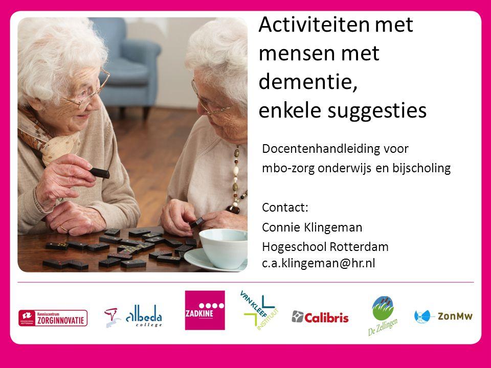 Activiteiten met mensen met dementie, enkele suggesties Docentenhandleiding voor mbo-zorg onderwijs en bijscholing Contact: Connie Klingeman Hogeschoo