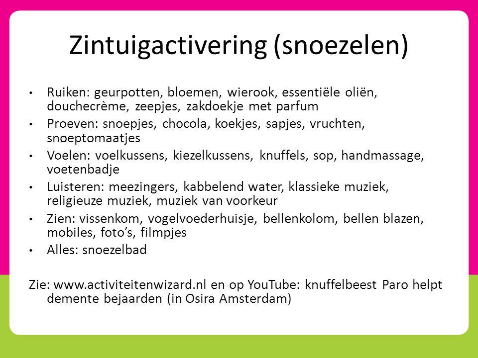 Zintuigactivering (snoezelen) • Ruiken: geurpotten, bloemen, wierook, essentiële oliën, douchecrème, zeepjes, zakdoekje met parfum • Proeven: snoepjes
