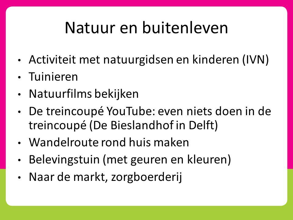 Natuur en buitenleven • Activiteit met natuurgidsen en kinderen (IVN) • Tuinieren • Natuurfilms bekijken • De treincoupé YouTube: even niets doen in d