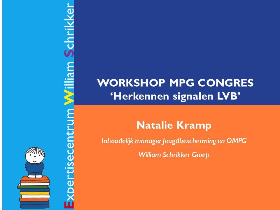 Expertisecentrum William Schrikker WORKSHOP MPG CONGRES 'Herkennen signalen LVB' Natalie Kramp Inhoudelijk manager Jeugdbescherming en OMPG William Sc