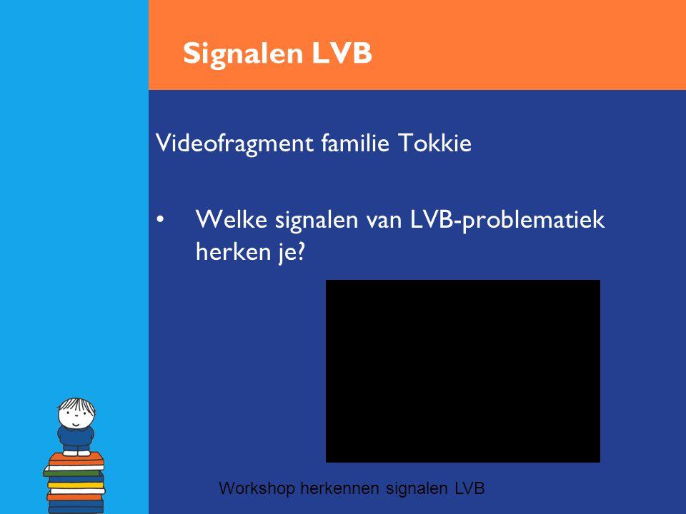 Signalen LVB Videofragment familie Tokkie •Welke signalen van LVB-problematiek herken je? Workshop herkennen signalen LVB