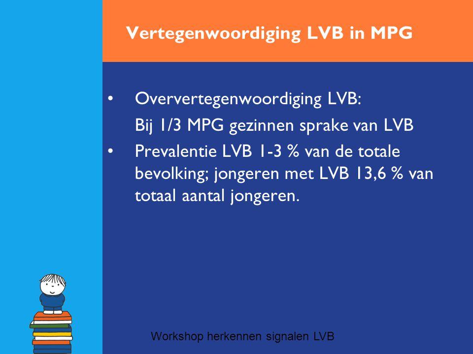 Vertegenwoordiging LVB in MPG •Oververtegenwoordiging LVB: Bij 1/3 MPG gezinnen sprake van LVB •Prevalentie LVB 1-3 % van de totale bevolking; jongere