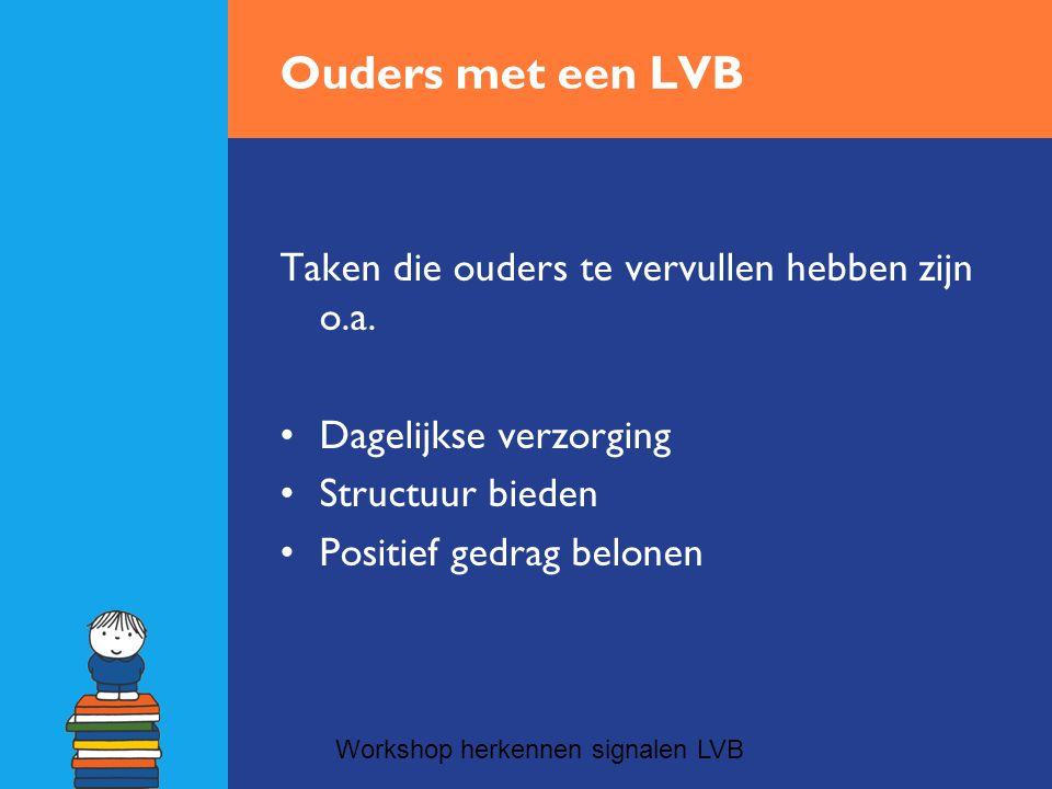 Ouders met een LVB De vaardigheden die dit vraagt zijn o.a.